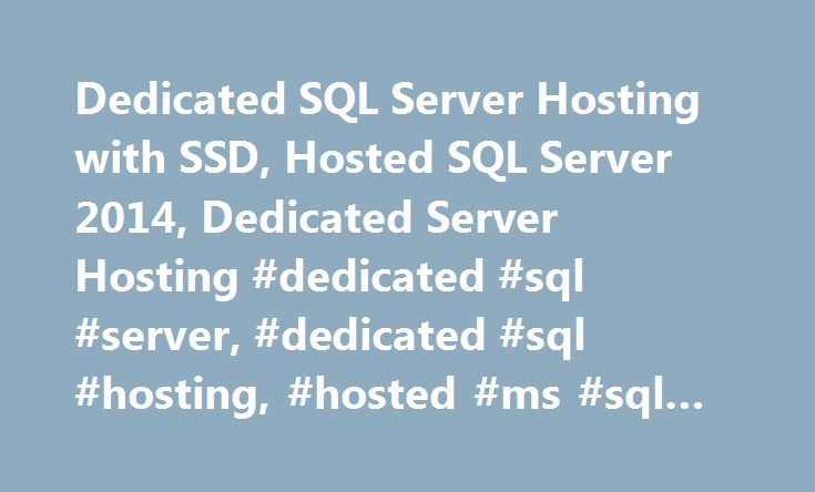Dedicated SQL Server Hosting with SSD, Hosted SQL Server 2014, Dedicated Server Hosting #dedicated #sql #server, #dedicated #sql #hosting, #hosted #ms #sql #server http://hong-kong.nef2.com/dedicated-sql-server-hosting-with-ssd-hosted-sql-server-2014-dedicated-server-hosting-dedicated-sql-server-dedicated-sql-hosting-hosted-ms-sql-server/  # Dedicated SQL Server Hosting Specialist Quad-Core Xeon X3440 16GB Memory 2x120GB SSD with RAID 1 + 300GB SATA 100Mbps Unmetered Bandwidth Free Windows…