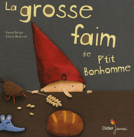 La grosse faim de P'tit bonhomme by Pierre Delye, Cécile Hudrisier