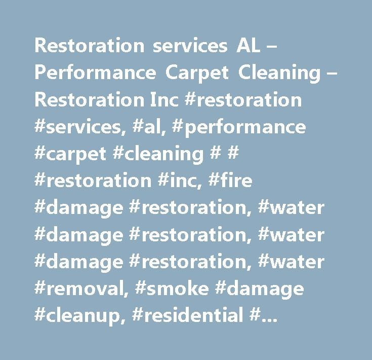 Restoration services AL – Performance Carpet Cleaning – Restoration Inc #restoration #services, #al, #performance #carpet #cleaning # # #restoration #inc, #fire #damage #restoration, #water #damage #restoration, #water #damage #restoration, #water #removal, #smoke #damage #cleanup, #residential #flooding…