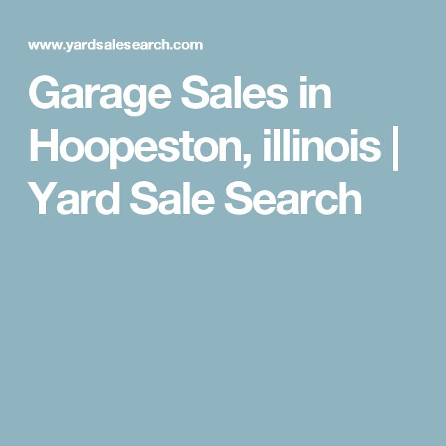 Garage Sales in Hoopeston, illinois | Yard Sale Search