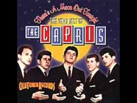 The Capris -There's a moon out tonight - YouTube ~ This was one of my many favorites...