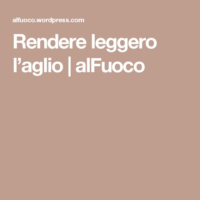 Rendere leggero l'aglio | alFuoco