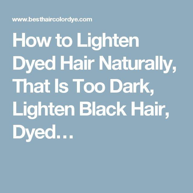 How to Lighten Dyed Hair Naturally, That Is Too Dark, Lighten Black Hair, Dyed…