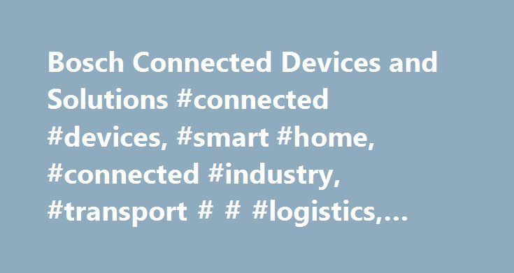 """Bosch Connected Devices and Solutions #connected #devices, #smart #home, #connected #industry, #transport # # #logistics, #smart #activities http://kansas-city.remmont.com/bosch-connected-devices-and-solutions-connected-devices-smart-home-connected-industry-transport-logistics-smart-activities/  # Creating new markets with the Transport Data Logger: a distributor's voice """"We receive great feedback from our highly satisfied customers. The TDL is creating a new market by having unique product…"""