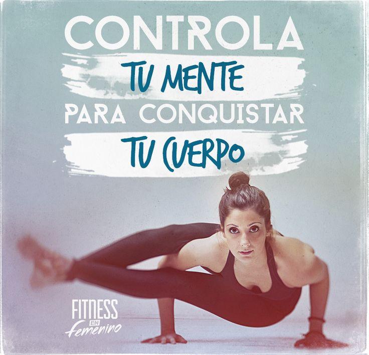 Controla tu mente para conquistar tu cuerpo.  Fitness en femenino.