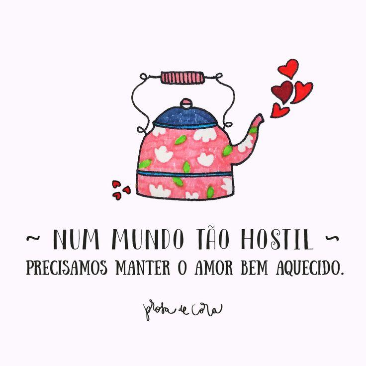 Num mundo tão hostil precisamos manter o amor bem aquecido #Frases #BomDia #Cora