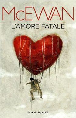 Ian McEwan, L'amore fatale, Super ET - DISPONIBILE ANCHE IN EBOOK