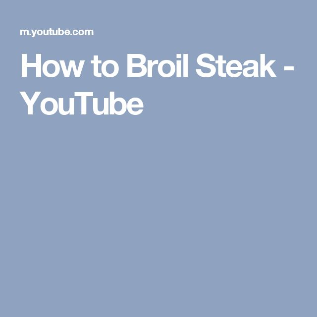 How to Broil Steak - YouTube