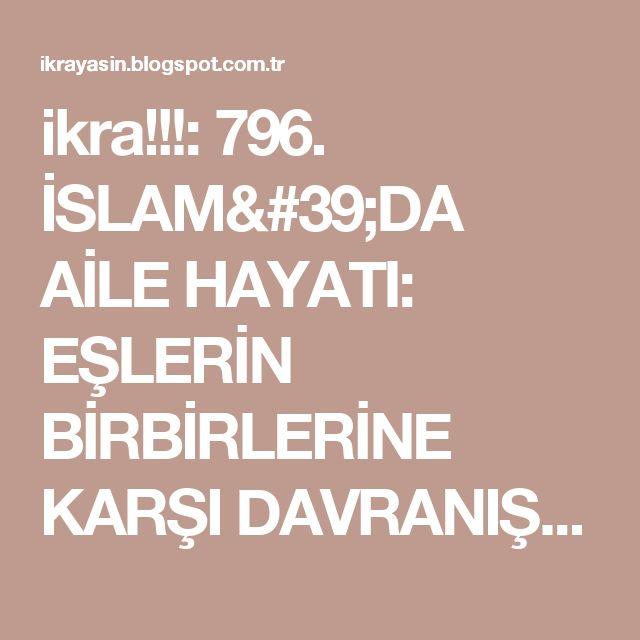 ikra!!!: 796. İSLAM'DA AİLE HAYATI: EŞLERİN BİRBİRLERİNE KARŞI DAVRANIŞLARI NASIL OLMALI