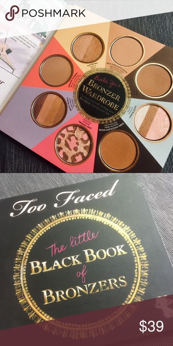 Too faced-The little black book of Bronzers Gently used , great condition! Very high reviews and you get ALL the bronzers from too faced in this book! Best value!  Check out my other makeups, create bundles to save even more $$$:)  The Little Black Book of Bronzers is a limited-edition, petite-sized collection of eight unique, iconic bronzers! Too Faced Makeup Bronzer
