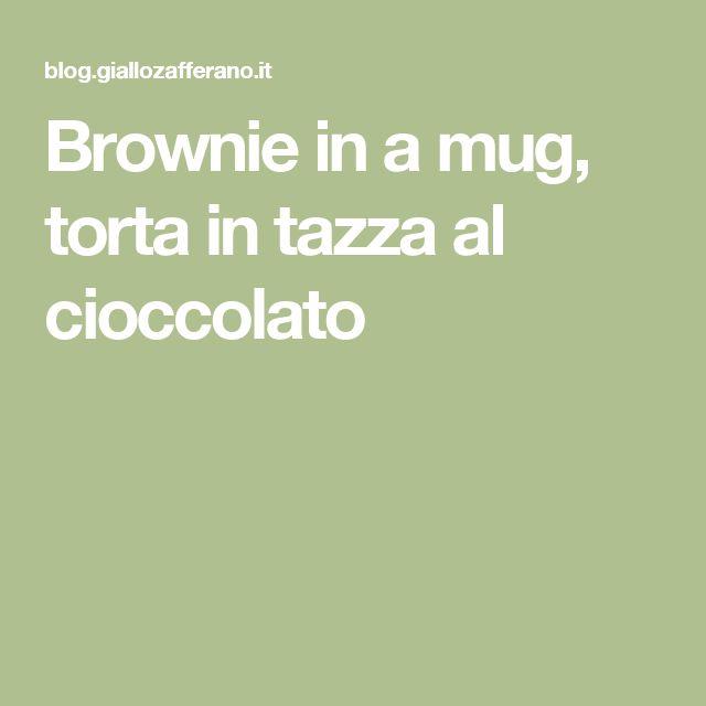 Brownie in a mug, torta in tazza al cioccolato
