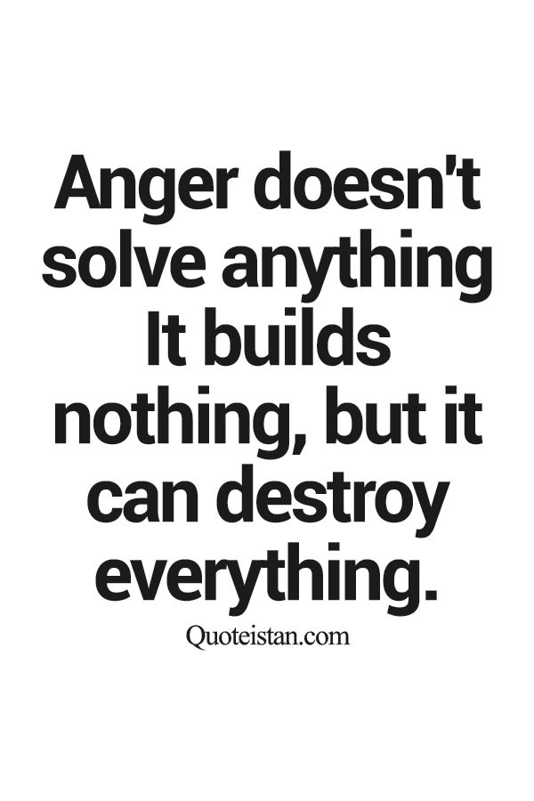 #Anger doesn't solve anything It builds nothing but it can destroy everything. http://www.quoteistan.com/2015/08/anger-doesnt-solve-anything-it-builds.html