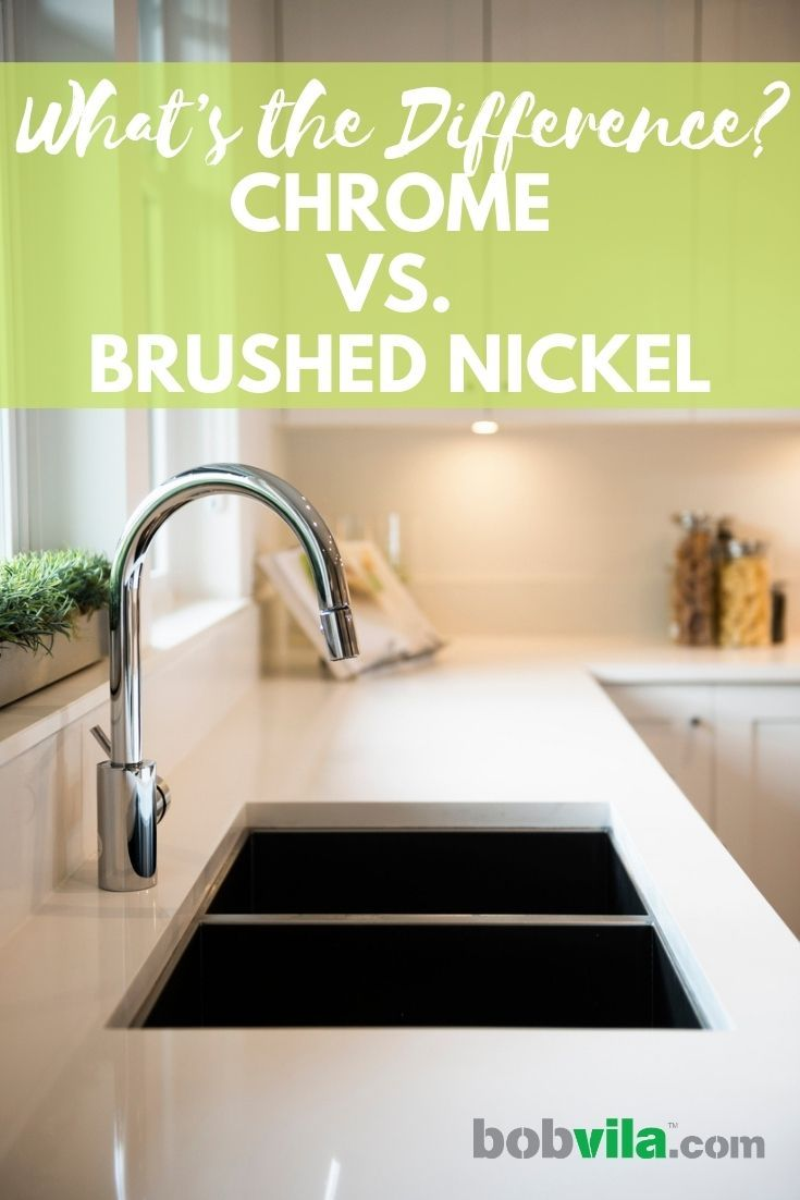 Find Out What Sets These Two Classic Fixture Finishes Chrome Vs Brushed Nickel Apart To Help You Choose The Best In 2020 Chrome Major House Renovations Brushed Nickel