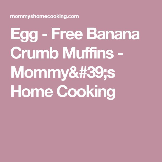 Egg - Free Banana Crumb Muffins - Mommy's Home Cooking