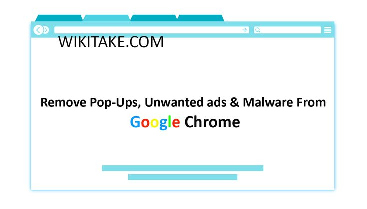 How to remove popups unwanted ads malware from google