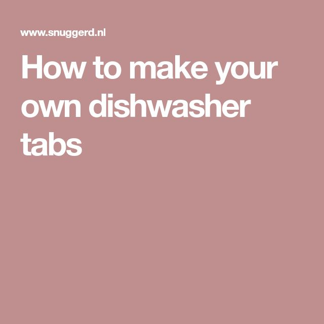 How to make your own dishwasher tabs