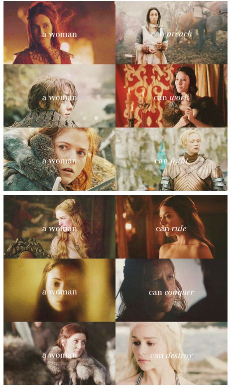 A woman can preach, a woman can work, a woman can fight, can rule, can conquer, can destroy — just as much as a man can. (Game of Thrones)