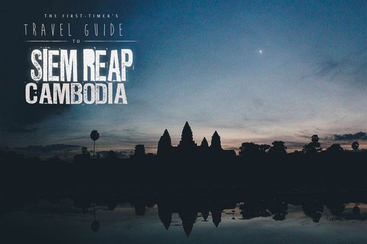 The First-Timer's Travel Guide to Siem Reap, Cambodia