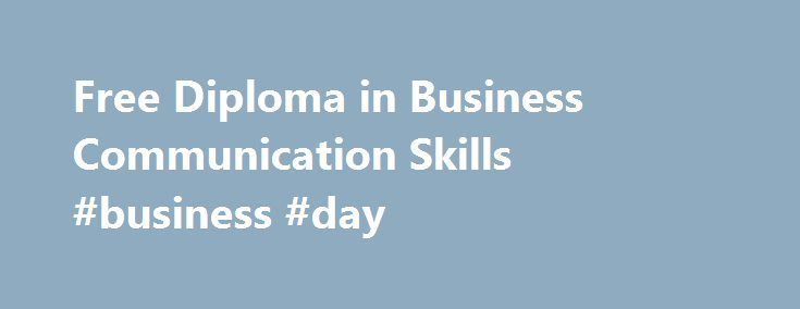 Free Diploma in Business Communication Skills #business #day http://business.remmont.com/free-diploma-in-business-communication-skills-business-day/  #business communication skills # Diploma in Business Communication Skills Study at your own pace!! Course Description The free online course Diploma in Business Communication Skills will help you develop effective communication skills for the workplace, from enhancing your professional writing techniques to improving your interpersonal and…
