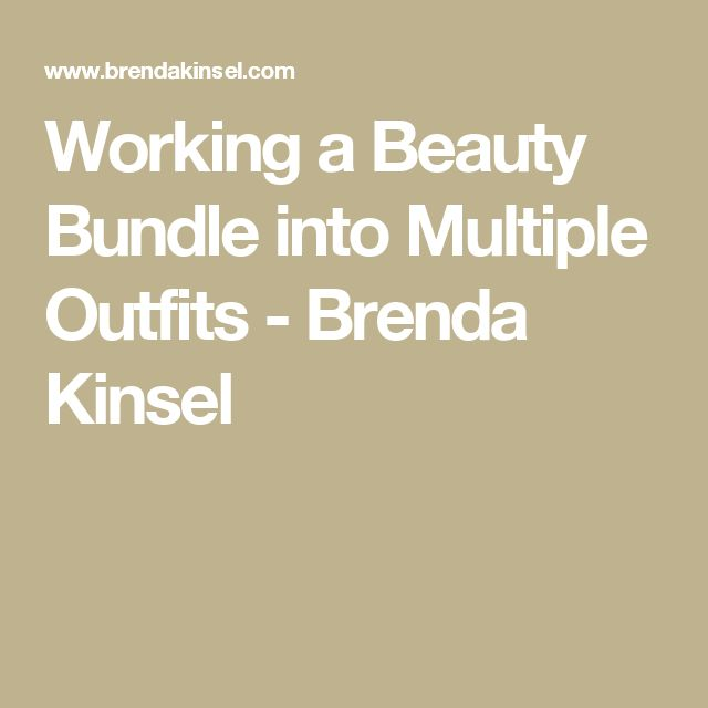 Working a Beauty Bundle into Multiple Outfits - Brenda Kinsel