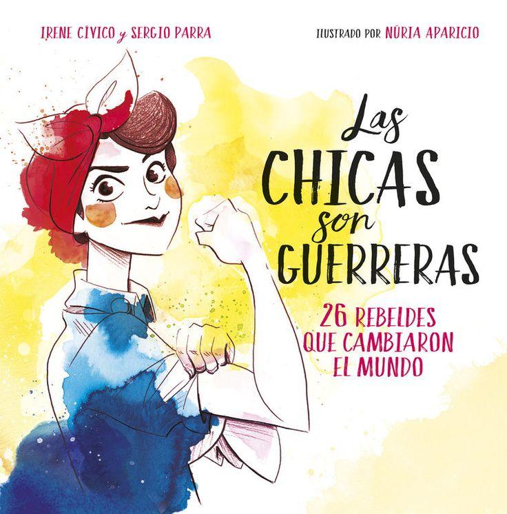 Título: Las chicas son guerreras. 26 rebeldes que cambiaron el mundo Autoras y autor: Irene Cívico, Sergio Parra y Núria Aparicio (ilustradora) Editorial: Montena (Cajón desastre, a partir de 12 años) Páginas: 96 Fecha de publicación: