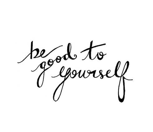"Quote | ""Be good to yourself."""