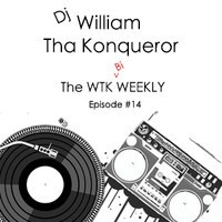 The WTK Bi-Weekly #14 by DjWilliamThaKonqueror on SoundCloud