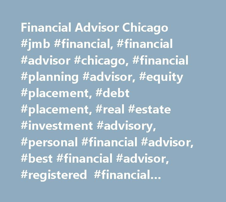 Financial Advisor Chicago #jmb #financial, #financial #advisor #chicago, #financial #planning #advisor, #equity #placement, #debt #placement, #real #estate #investment #advisory, #personal #financial #advisor, #best #financial #advisor, #registered #financial #advisor, #retirement #financial #advisor, #custom #capital #solutions, #land #acquisition #advisory, #property #acquisition #advisory, #land #development #advisory, #pension #fund #advisory, #joint #venture #equity…