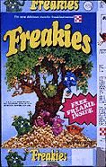 "Freakies Cereal Box- Freakies was an eponymous presweetened cereal that featured seven loveable spacelings who looked like Disney's Seven Dwarves after an encounter with a toxic-waste dump. The seven Freakies spent their lives living in seven duplexes located near the Freakie Tree which blossomed eternally with fresh Freakies cereal. Kids after one box ""dumped "" it quickly."