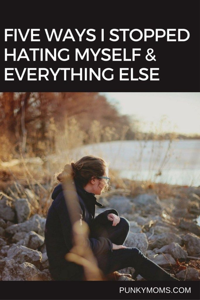 how do i stop hating myself