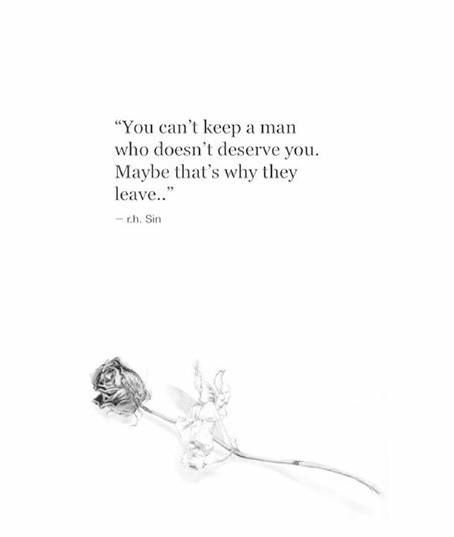 I Deserve A Good Man Quotes: You Can't Keep A Man Who Doesn't Deserve You. Maybe That's