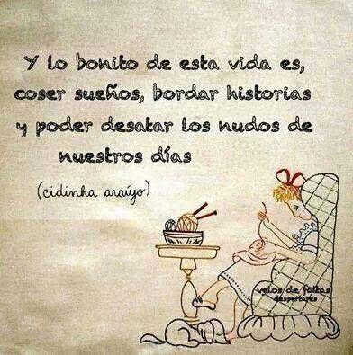 Y lo bonito de esta vida es coser sueños.....