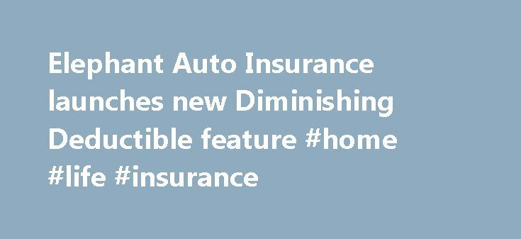 Elephant Auto Insurance launches new Diminishing Deductible feature #home #life #insurance http://insurance.remmont.com/elephant-auto-insurance-launches-new-diminishing-deductible-feature-home-life-insurance/  #elephant auto insurance # Industry leading deductible program rewards good driving & saves customers even more RICHMOND, Va. July 27, 2015 /PRNewswire/ — Elephant Auto Insurance is now offering another way for customers to save even more: Diminishing Deductible.  The new coverage…