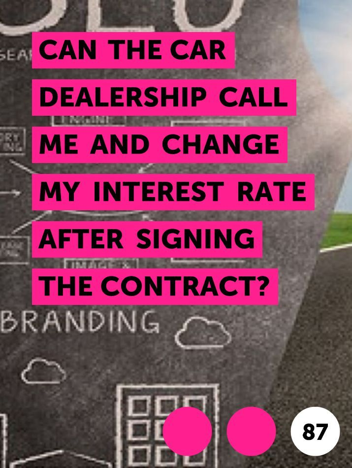 Can The Car Dealership Call Me And Change My Interest Rate After Signing The Contract In 2020 Car Dealership Loan Interest Rates Dealership