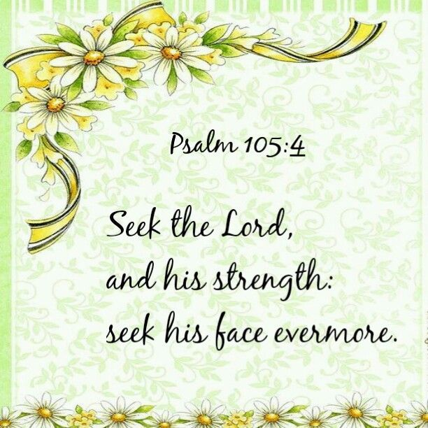 psalm 105:4 kjv Seek the Lord , and his strength: seek his face