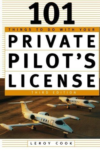 101 Things To Do With Your Private Pilot's License 3rd edition by LeRoy Cook (2003) Paperback. Read the rest of this entry » http://getyourpilotslicense.mytrafficbox.com/get-your-pilots-license/101-things-to-do-with-your-private-pilot-s-license-3rd-edition-by-leroy-cook-2003-paperback/