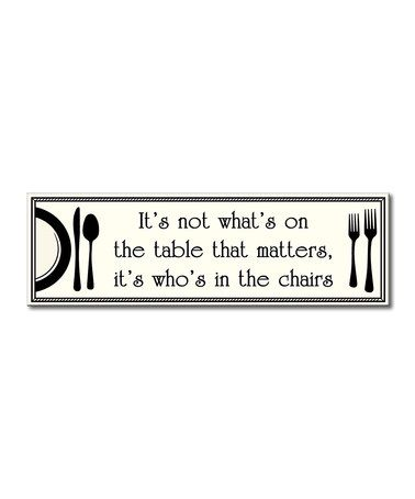 Loving this 'It's Not What's on the Table' Sign on #zulily! #zulilyfinds