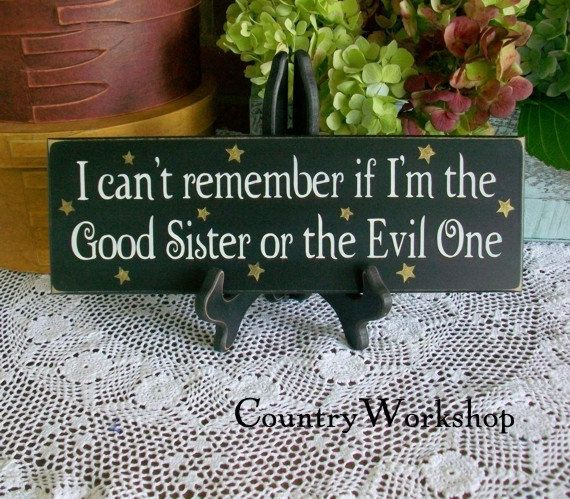 Hey, I found this really awesome Etsy listing at https://www.etsy.com/listing/78137377/good-sister-or-the-evil-one-wood-sign