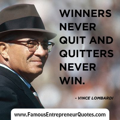 """Born in Brooklyn.  VINCE LOMBARDI QUOTE:  """"Winners Never Quite And Quitters Never Win."""""""