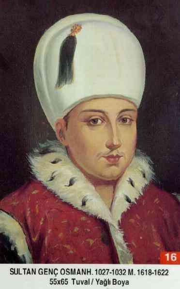 SULTAN GENÇ OSMAN HAN // Ikinci Sultan Osman - Babasi . Birinci Ahmed Annesi . Mahfiruz Haseki Sultan Dogumu : 3 Kasim 1604 Vefati . 10 Mayis 1622 Saltanati : 1617 - 1622 (5) sene