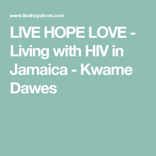 LIVE HOPE LOVE - Living with HIV in Jamaica - Kwame Dawes