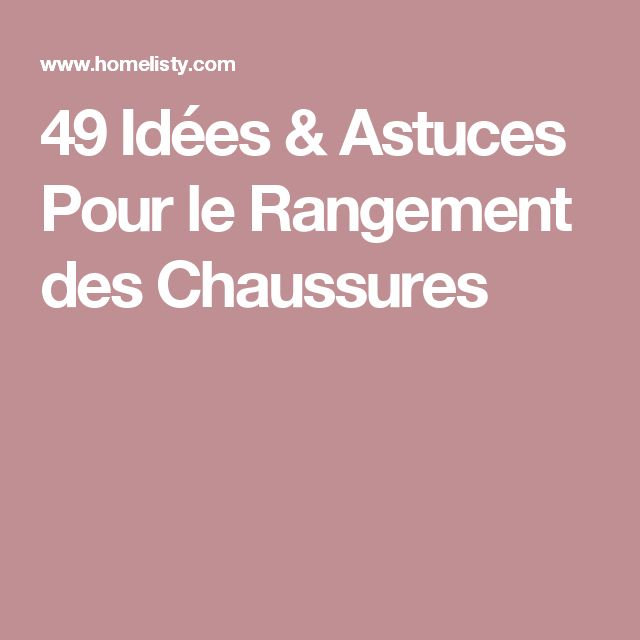 1000 ideas about astuce rangement chaussures on pinterest - Astuces rangement chaussures ...