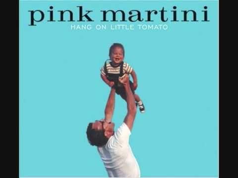 pink martini - hang on little tomato