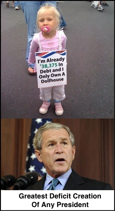 """GW Bush, worst President EVER. Little girl pictured with a sign that says """"I'm already $38,375 om debt and I only own a dollhouse. GW Bush is the GREATEST Deficit creator of any Presidency."""