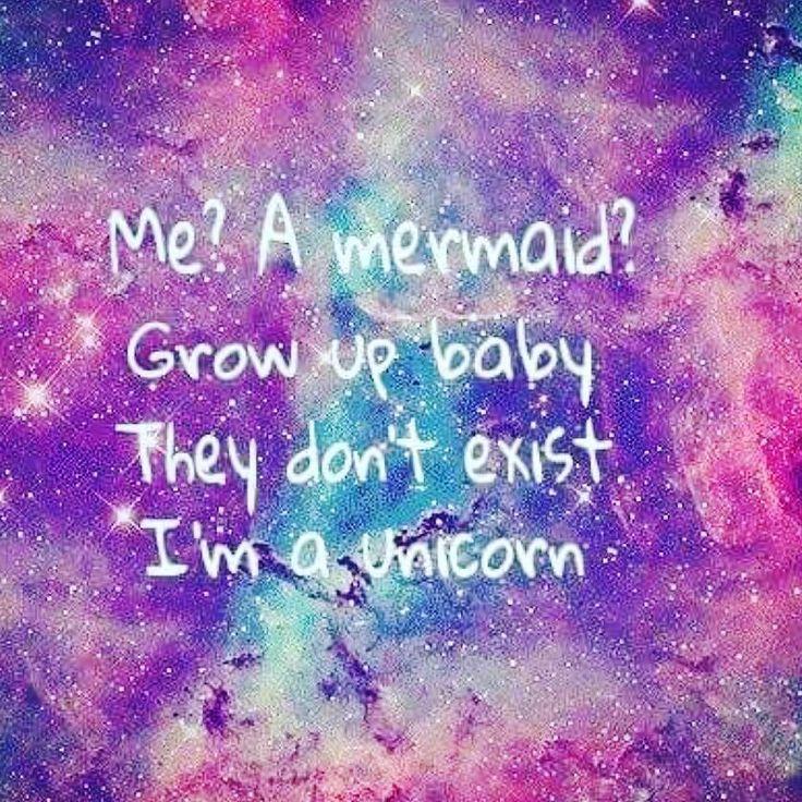 Me? A mermaid? Grow up baby they don't exist.. I'm a unicorn... #reebeerenee #quoteoftheday #positivevibes #goodvibes #inspiration #motivation #encouragement #beyourself #positivethinking #recovery #overcomer #lifeadvice #lifelessons #mermaid #dontexist #imaunicorn #unicorn #humor #funny #instafunny #laugh #instalaugh #lol #laughingoutloud #smile #joke by reebeerenee