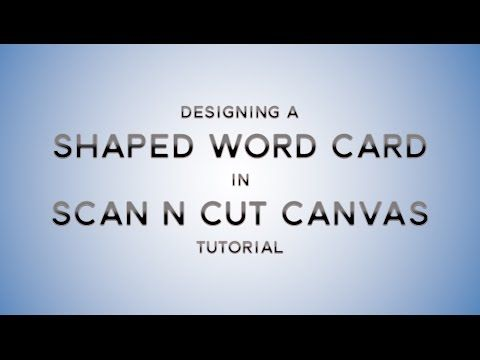 Designing A Shaped Word Card In Brother Scan N Cut Canvas - YouTube