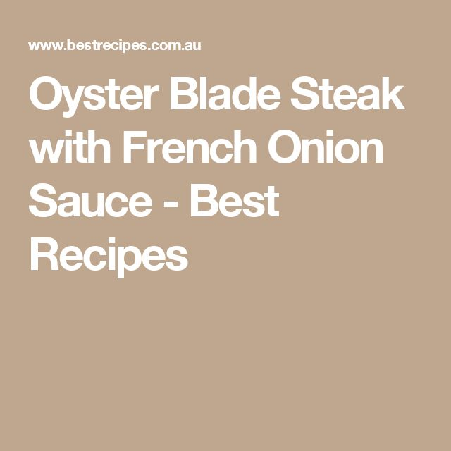 Oyster Blade Steak with French Onion Sauce - Best Recipes