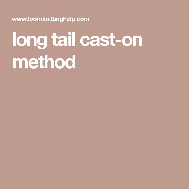 Knitting Long Tail Cast On Method : Best images about loom knitting on pinterest