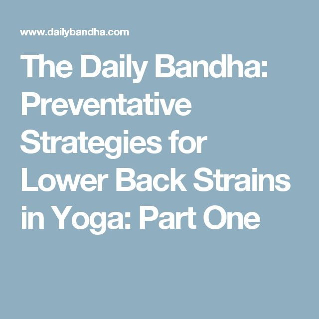 The Daily Bandha: Preventative Strategies for Lower Back Strains in Yoga: Part One