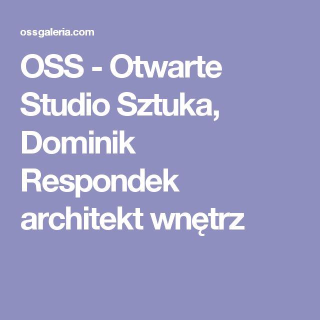 OSS - Otwarte Studio Sztuka, Dominik Respondek architekt wnętrz